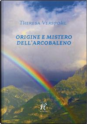 Origine e mistero dell'arcobaleno by Theresa Verspohl