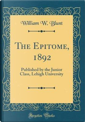 The Epitome, 1892 by William W. Blunt