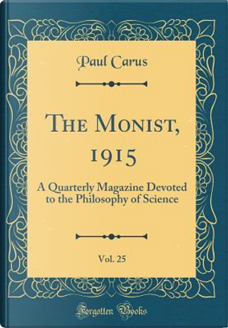 The Monist, 1915, Vol. 25 by Paul Carus