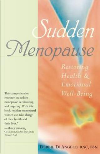 Sudden Menopause by Debbie DeAngelo