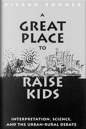 A Great Place to Raise Kids by Kieran Martin Bonner
