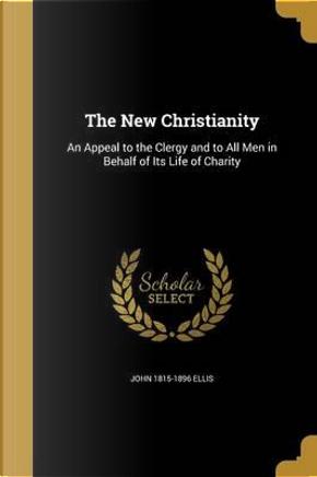 NEW CHRISTIANITY by John 1815-1896 Ellis