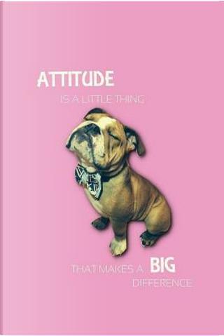 Attitude Is a Little Thing by Jaxsonthebulldog