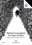 Un cigno selvatico by Michael Cunningham