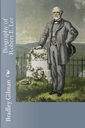 Biography of Robert E. Lee by Bradley Gilman
