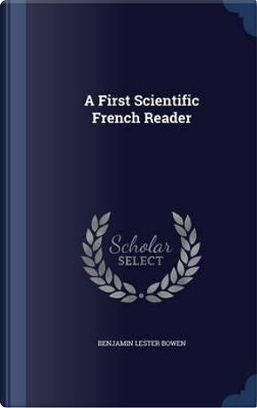 A First Scientific French Reader by Benjamin Lester Bowen