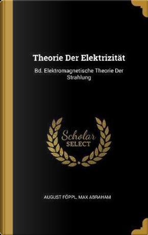 Theorie Der Elektrizität by August Foppl