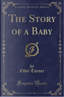 The Story of a Baby (Classic Reprint) by Ethel Turner