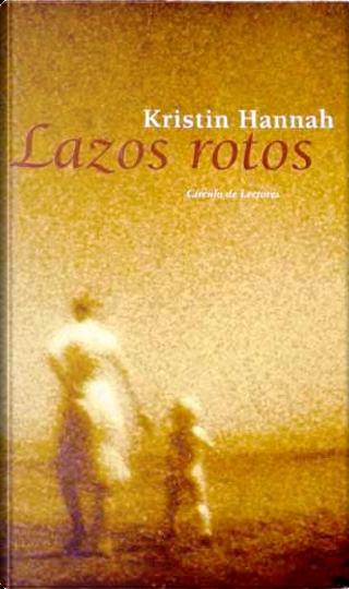 LAZOS ROTOS by KRISTIN HANNAH