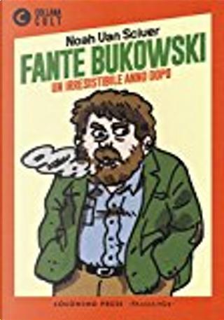 Fante Bukowski Vol. 2 by Noah Van Sciver