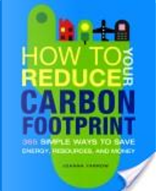 How to Reduce Your Carbon Footprint by Joanna Yarrow, Chronicle