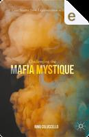 Challenging the Mafia Mystique by Rino Coluccello