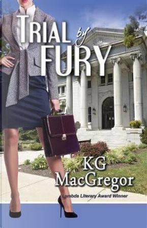 Trial by Fury by K. G. MacGregor