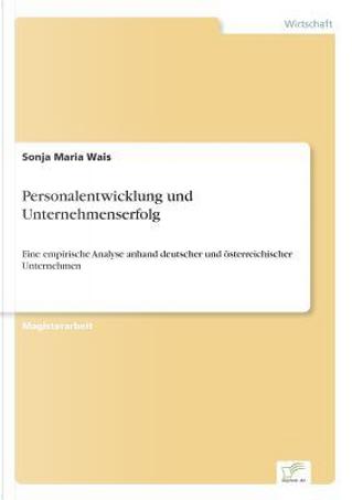 Personalentwicklung und Unternehmenserfolg by Sonja Maria Wais