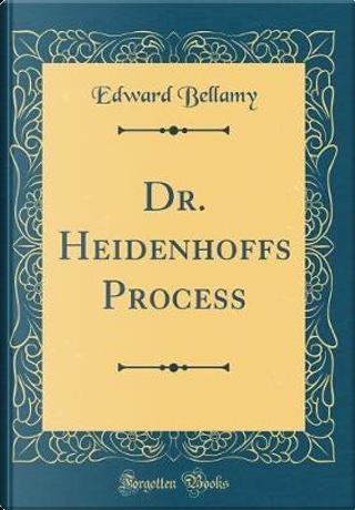 Dr. Heidenhoffs Process (Classic Reprint) by Edward Bellamy