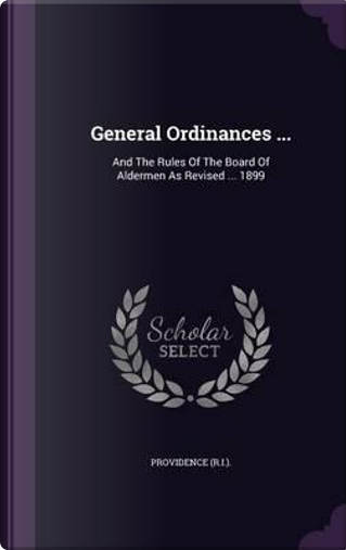General Ordinances ... by Providence (R I )