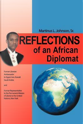 Reflections of an African Diplomat by Martinus L., Sr. Johnson