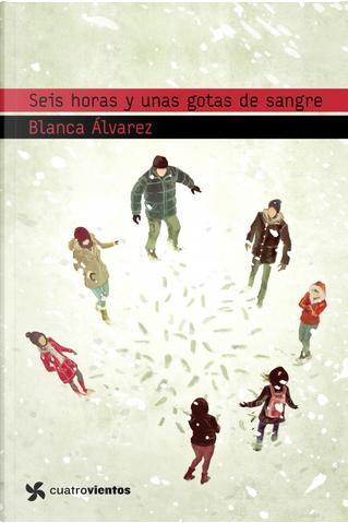 Seis horas y unas gotas de sangre by Blanca Álvarez