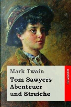 Tom Sawyers Abenteuer Und Streiche by Mark Twain