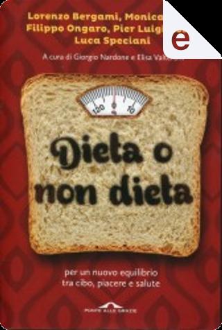 Dieta o non dieta by Pier Luigi Rossi, Lorenzo Bergami, Monica Bossi, Filippo Ongaro, Luca Speciani