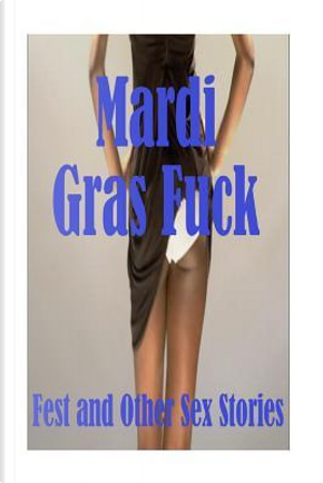 Mardi Gras Fuck Fest and Other Sex Stories by Torri Tumbles