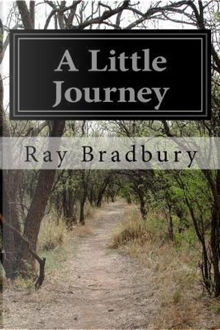A Little Journey by Ray Bradbury