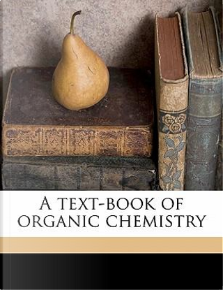 A Text-Book of Organic Chemistry by Arnold Frederik Holleman