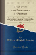 The Cities and Bishoprics of Phrygia, Vol. 1 by William Mitchell Ramsay