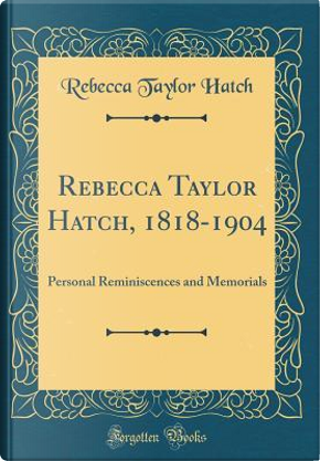 Rebecca Taylor Hatch, 1818-1904 by Rebecca Taylor Hatch