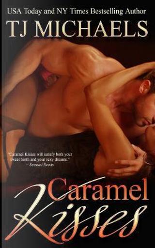 Caramel Kisses by Tj Michaels