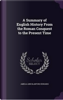 A Summary of English History from the Roman Conquest to the Present Time by Amelia Ann Blanford Edwards