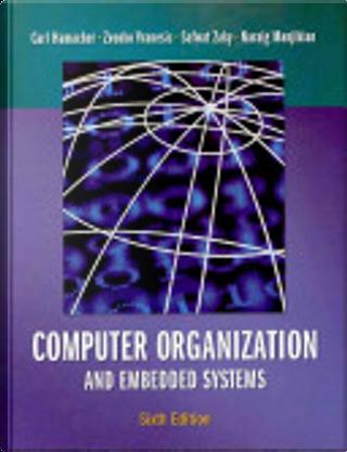 Computer Organization and Embedded Systems by V. Carl Hamacher, Zvonko G. Vranesic, Safwat G. Zaky, Naraig Manjikian