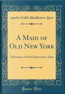 A Maid of Old New York by Amelia Edith Huddleston Barr