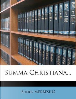 Summa Christiana. by Bonus Merbesius