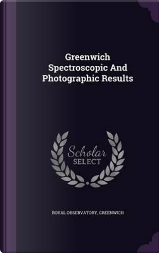 Greenwich Spectroscopic and Photographic Results by Royal Observatory Greenwich