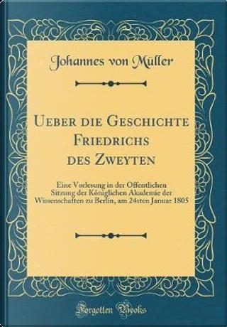 Ueber die Geschichte Friedrichs des Zweyten by Johannes Von Müller