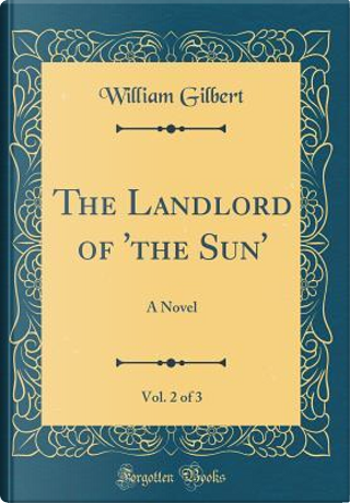 The Landlord of 'the Sun', Vol. 2 of 3 by William Gilbert