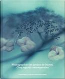 Photographier les jardins de Monet by Jeanne Fouchet-Nahas, Marina Ferretti Bocquillon, Vanessa Lecomte