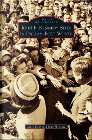 John F. Kennedy Sites in Dallas-Fort Worth by Mark Doty