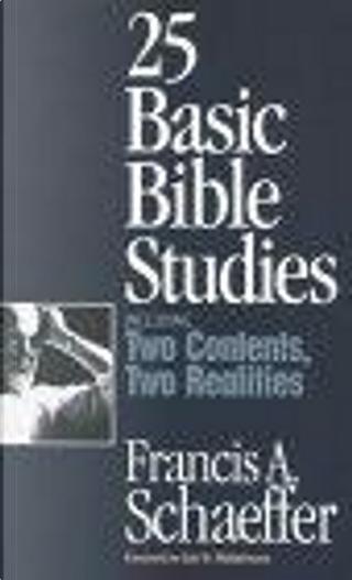 25 Basic Bible Studies by Francis A. Schaeffer, Lane T. Dennis