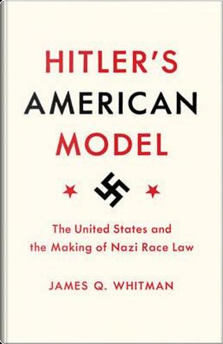 Hitler's American Model by James Q. Whitman