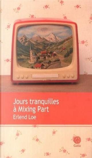 Jours tranquilles à Mixing Part by Erlend Loe