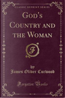 God's Country and the Woman (Classic Reprint) by James Oliver Curwood