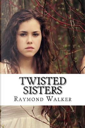 Twisted Sisters by Raymond Walker