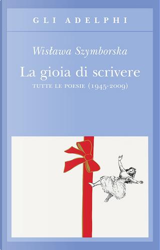 La gioia di scrivere by Wislawa Szymborska