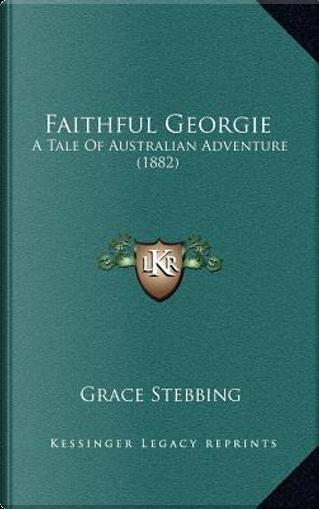 Faithful Georgie by Grace Stebbing