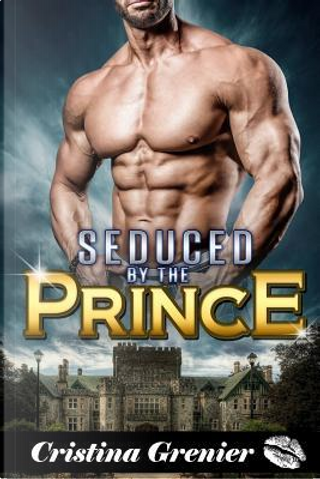 Seduced by the Prince by Cristina Grenier
