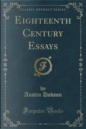 Eighteenth Century Essays (Classic Reprint) by Austin Dobson
