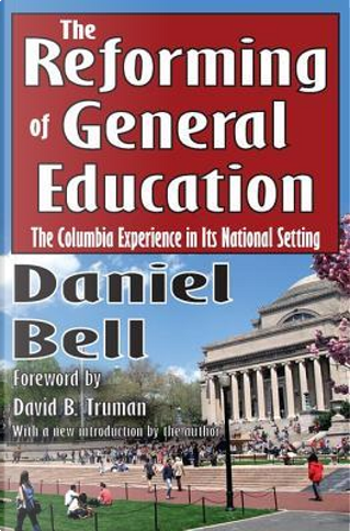 The Reforming of General Education by Daniel Bell