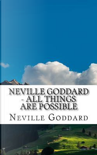 All Things Are Possible by Neville Goddard